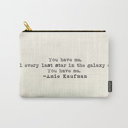 """""""You have me. Until ever last star in the galaxy dies. You have me."""" -Amie Kaufman Carry-All Pouch"""