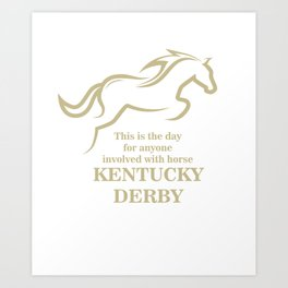 This is the day for anyone involved with horse - Kentucky Derby Art Print