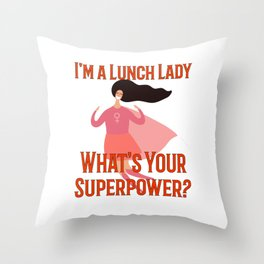 Im A Lunch Lady Whats Your Superpower Throw Pillow