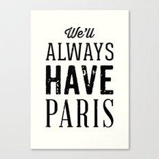 We'll Always Have Paris Canvas Print