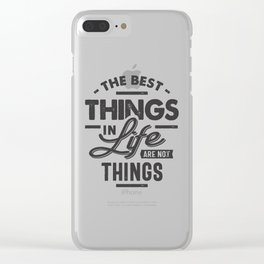The Best Things In Life Are Not Things Clear iPhone Case
