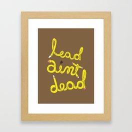 Lead Ain't Dead Framed Art Print