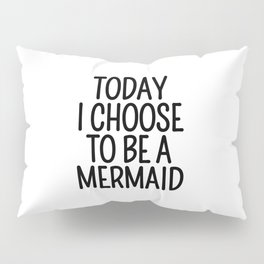 Today I Choose To Be a Mermaid Pillow Sham