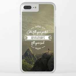 Jobs fill your pocket, adventures fill your soul Clear iPhone Case