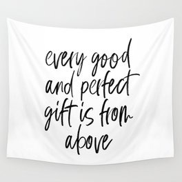 EVERY GOOD AND PERFECT GIFT IS FROM ABOVE by Dear Lily Mae Wall Tapestry