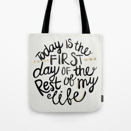 Today Is The First Day Of The Rest Of  Your Life Tote Bag