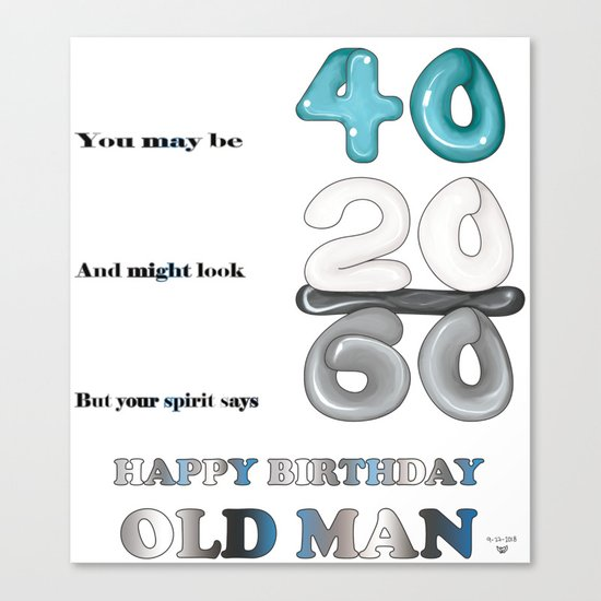 Happy Birthday 40 Year Old Man Canvas Print By Ddobbins7078
