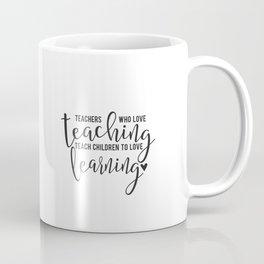 TEACHERS WHO LOVE TEACHING Coffee Mug