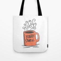 You're stupid Tote Bag