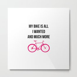 My Bike Is All I Wanted And Much More Funny Metal Print