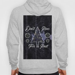 Don't Pine For The Past Hoody