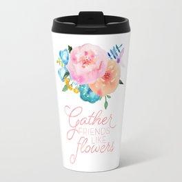 Gather Friends Like Flowers Travel Mug
