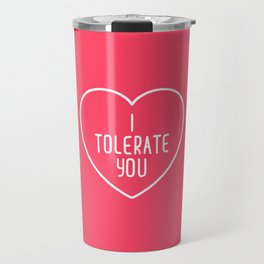 I Tolerate You Funny Quote Travel Mug
