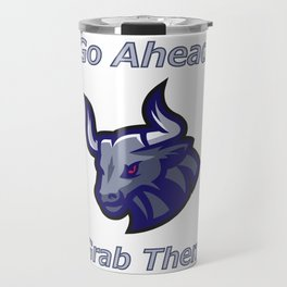 Bull Horns - Just Grab Them Travel Mug