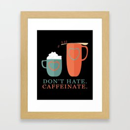 Don't Hate Caffeinate Framed Art Print