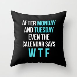 After Monday and Tuesday Even The Calendar Says WTF (Black) Throw Pillow