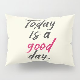 Today is a good day, positive vibes, thinking, happy life, smile, enjoy, sun, happiness, joy, free Pillow Sham