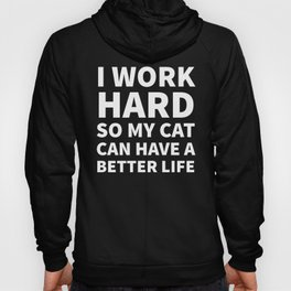 I Work Hard So My Cat Can Have a Better Life (Black & White) Hoody