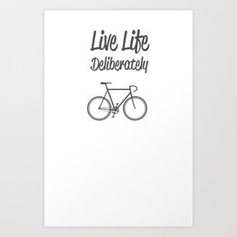Live Life Deliberately Art Print