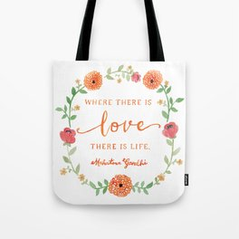 Where there is Love there is Life - Mahatma Gandhi Quote Tote Bag