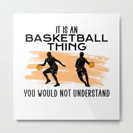 it is an basketball thing Metal Print