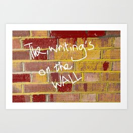 The Writing's on the Wall Art Print