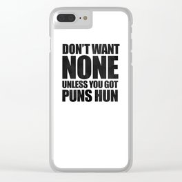 Don't Want None Unless You Got Puns Hun Clear iPhone Case