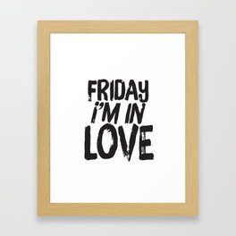 Friday I'm In Love Framed Art Print