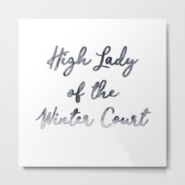 High Lady of the Winter Court Metal Print