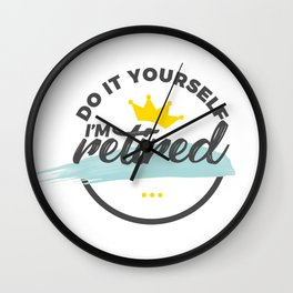 Retired Funny Retirement Retiree Wall Clock