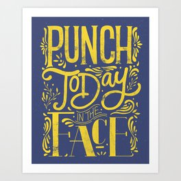 Punch Today in the Face - Original Hand Lettering Art Print