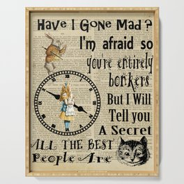alice in wonderland have I gone mad ?  Serving Tray