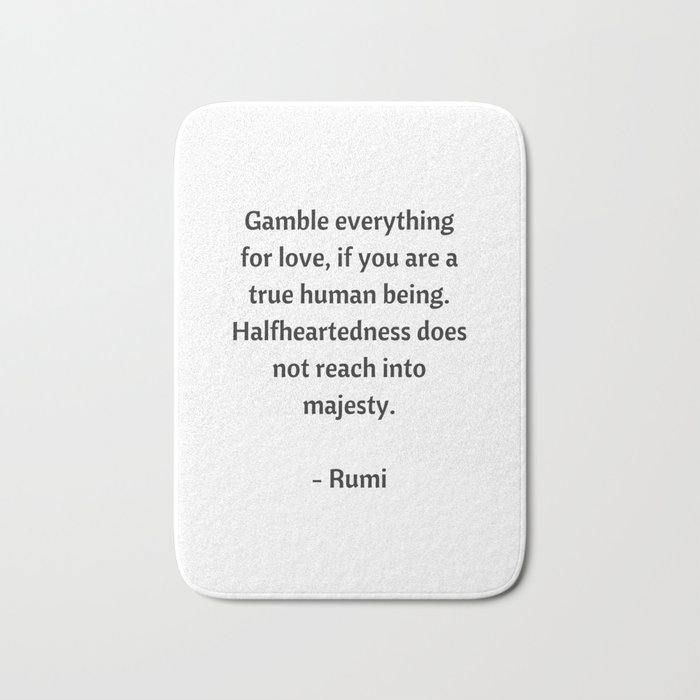 Rumi Inspirational Quotes Gamble Everything For Love Bath Mat By