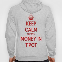 Keep Calm There's Money In T'Pot Hoody