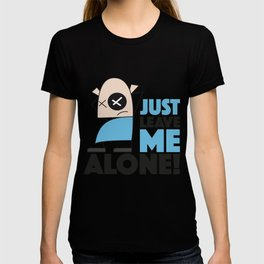Just leave me alone! T-shirt