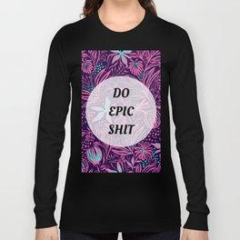 Do Epic Shit Long Sleeve T-shirt