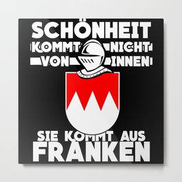 Franconia And Beauty Funny Saying Metal Print