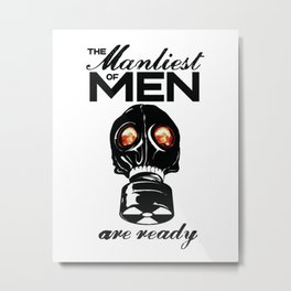The Manliest of Men are ready Metal Print