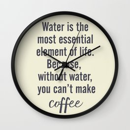 Water is essential, for coffee, wall art, humor, fun, funny, inspiration, motivation Wall Clock