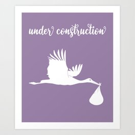 Under Construction - Baby in Progress Art Print