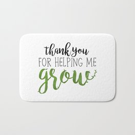 Thank You For Helping Me Grow Bath Mat
