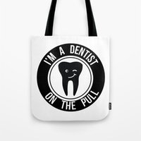 dentist Tote Bags featuring I'm a dentist on the pull by sarah illustration