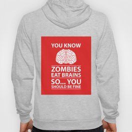 You Know - Zombies Eat Brains Joke Hoody