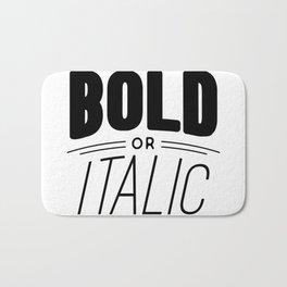 Be bold of italic, never regular Bath Mat