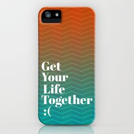 Get Your Life Together iPhone Case