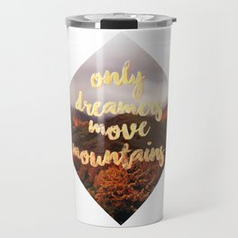 Only dreamers move mountains Travel Mug