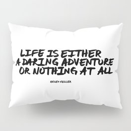 'Life is either a daring adventure or nothing at all' Helen Keller Quote Hand Letter Type Word Black Pillow Sham