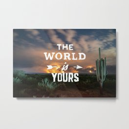 The World is Yours beautiful Landscape Metal Print