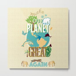 Make Our Planet Great Again Metal Print