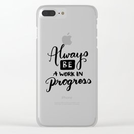 Motivational quotes - Always be a work in progress Clear iPhone Case